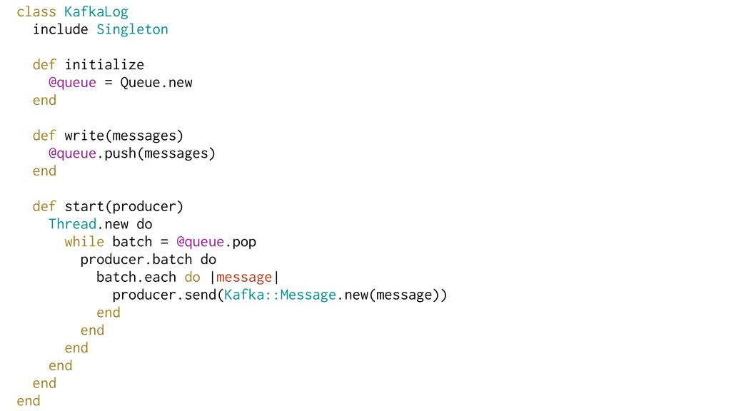 class KafkaLog include Singleton def initialize...
