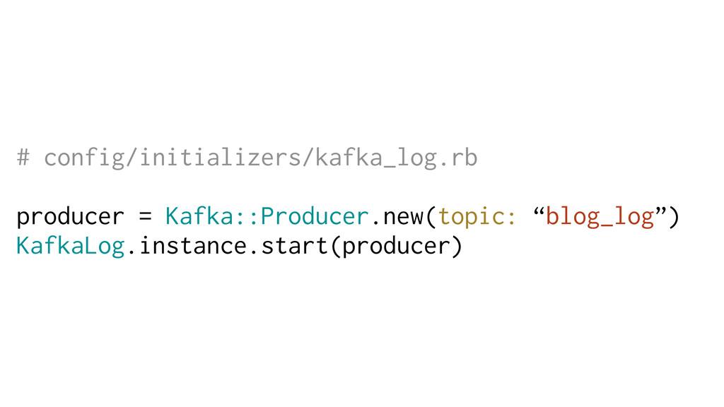 # config/initializers/kafka_log.rb producer = K...