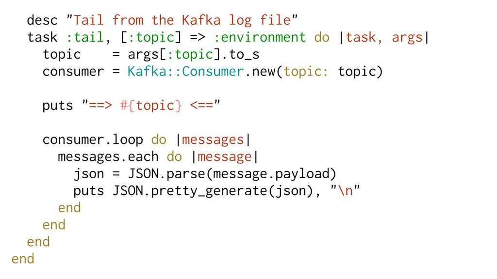 "desc ""Tail from the Kafka log file"" task :tail,..."