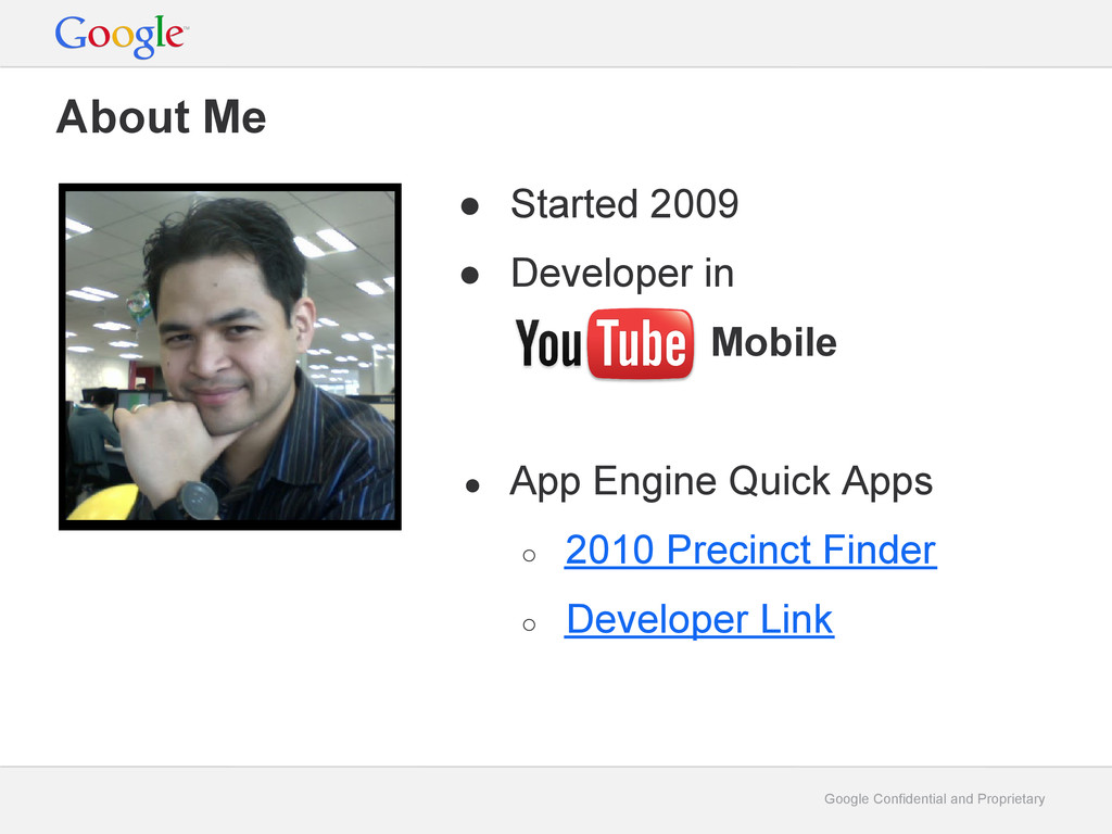 Google Confidential and Proprietary About Me ● ...