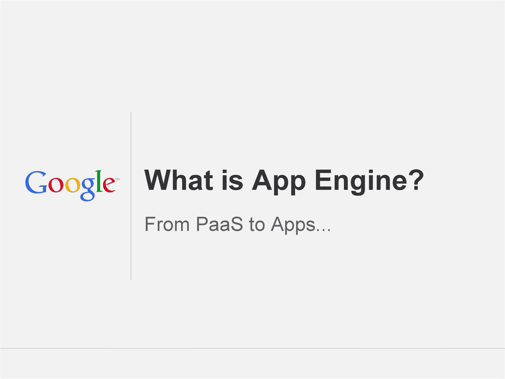 Google Confidential and Proprietary What is App...