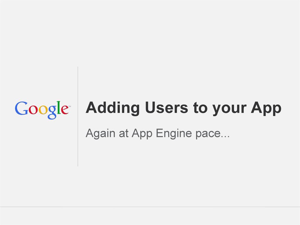 Google Confidential and Proprietary Adding User...