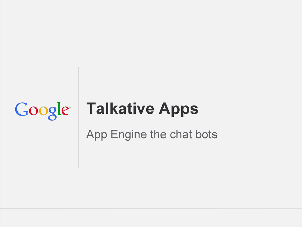 Google Confidential and Proprietary Talkative A...