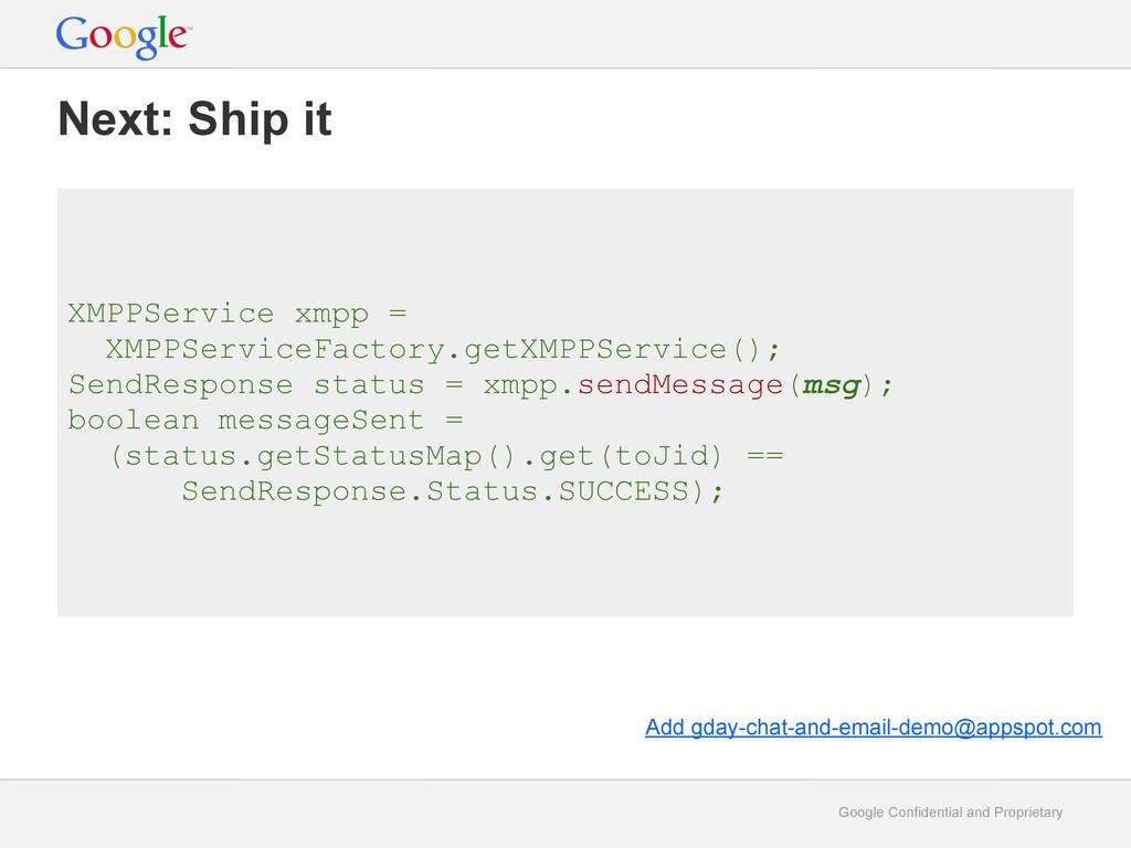Google Confidential and Proprietary Next: Ship ...