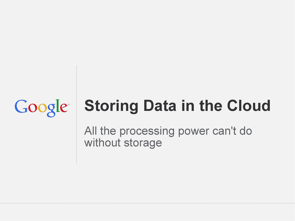 Google Confidential and Proprietary Storing Dat...