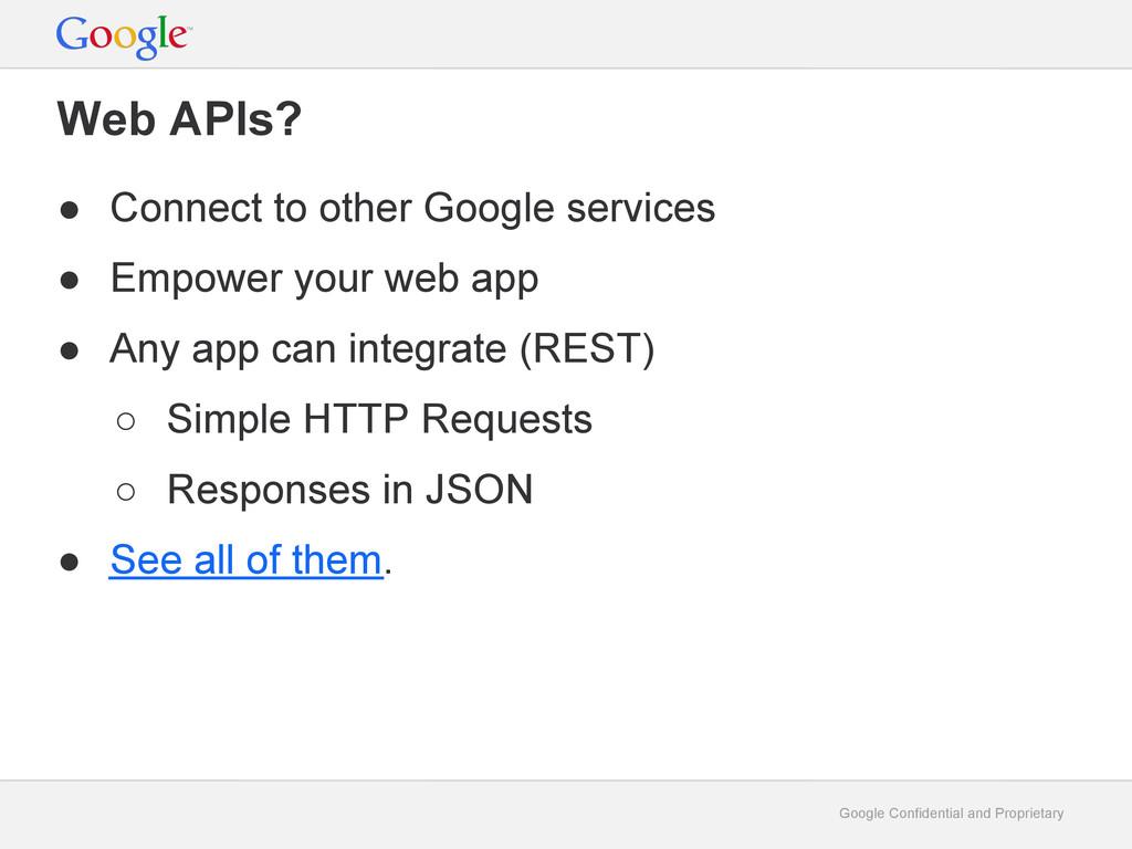 Google Confidential and Proprietary Web APIs? ●...