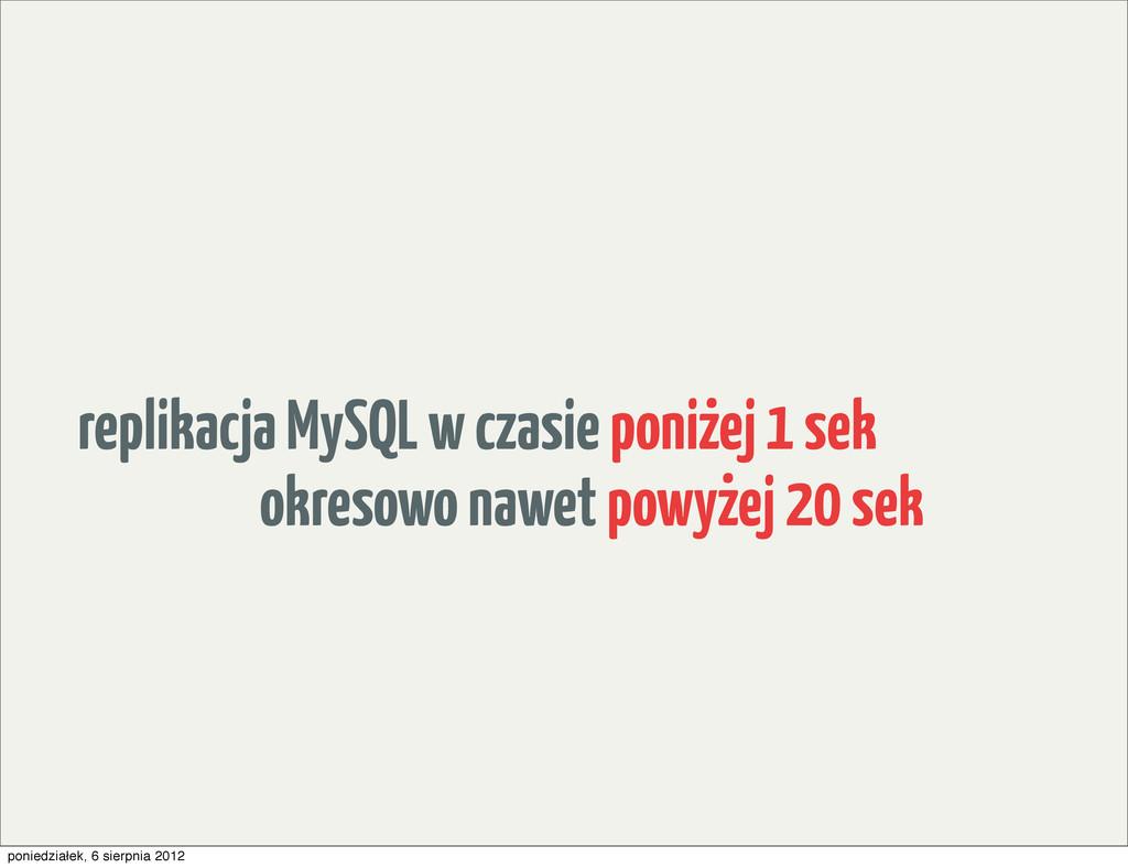 replikacja MySQL w czasie ponizej 1 sek okresow...
