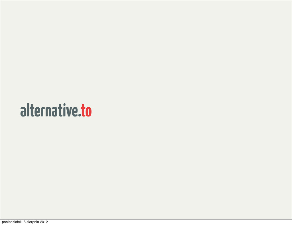 alternative.to poniedziałek, 6 sierpnia 2012