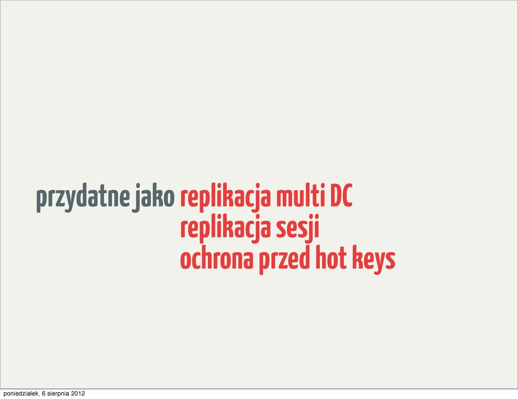 przydatne jako replikacja multi DC replikacja s...