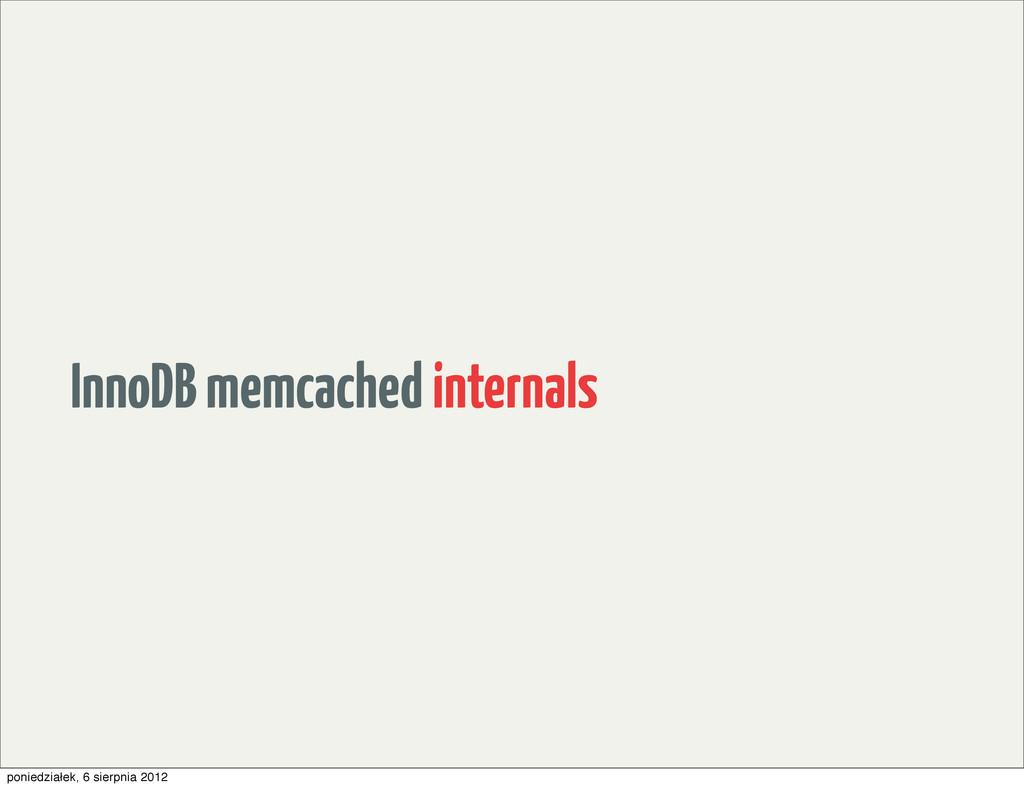 InnoDB memcached internals poniedziałek, 6 sier...