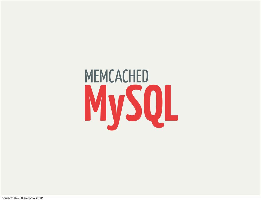 MEMCACHED MySQL poniedziałek, 6 sierpnia 2012
