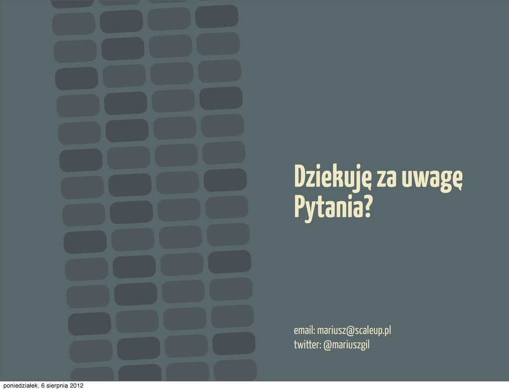 email: mariusz@scaleup.pl twitter: @mariuszgil ...