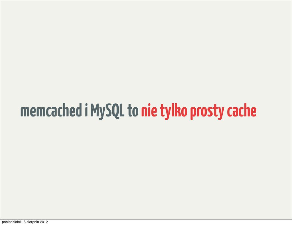 memcached i MySQL to nie tylko prosty cache pon...
