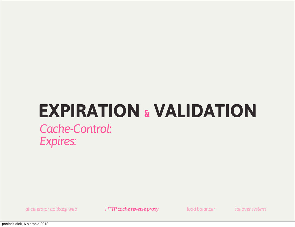 EXPIRATION & VALIDATION Cache-Control: Expires:...