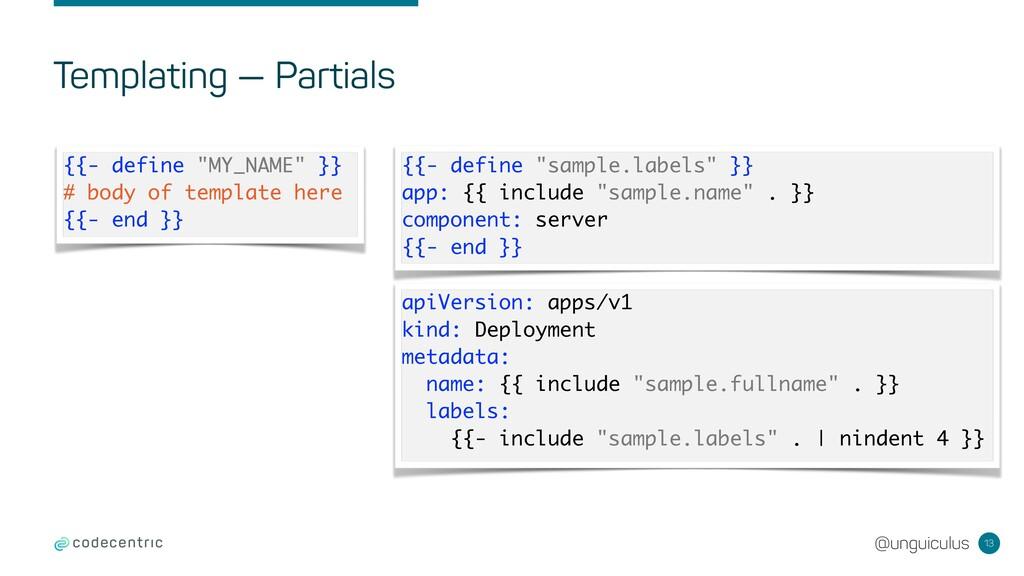 @unguiculus Templating — Partials 13 {{- define...