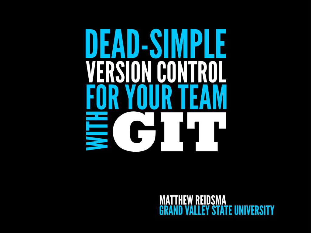 DEAD-SIMPLE VERSION CONTROL FOR YOUR TEAM GIT W...