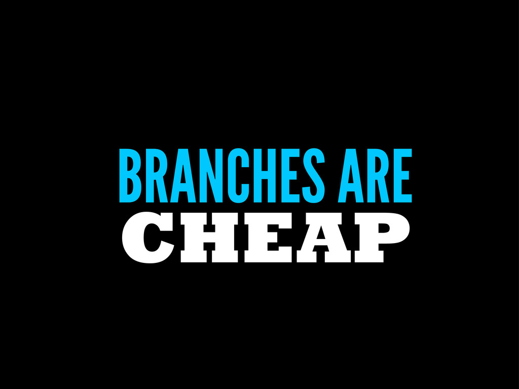 BRANCHES ARE CHEAP