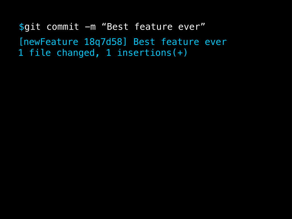 """$git commit -m """"Best feature ever"""" [newFeature ..."""