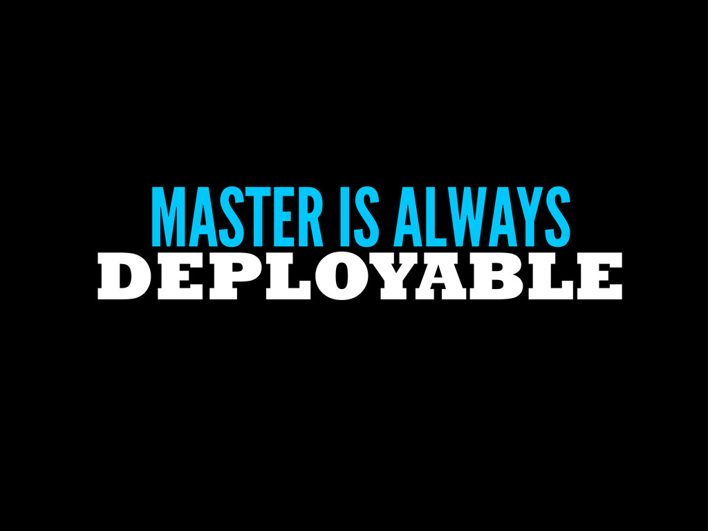 MASTER IS ALWAYS DEPLOYABLE