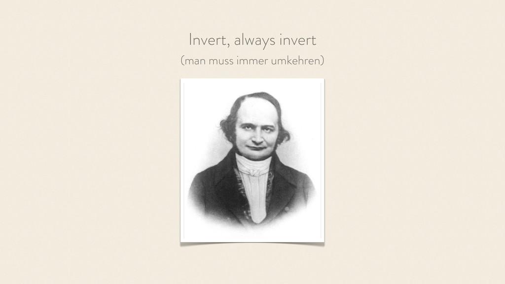 Invert, always invert (man muss immer umkehren)
