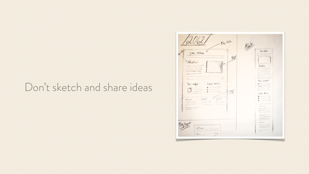 Don't sketch and share ideas
