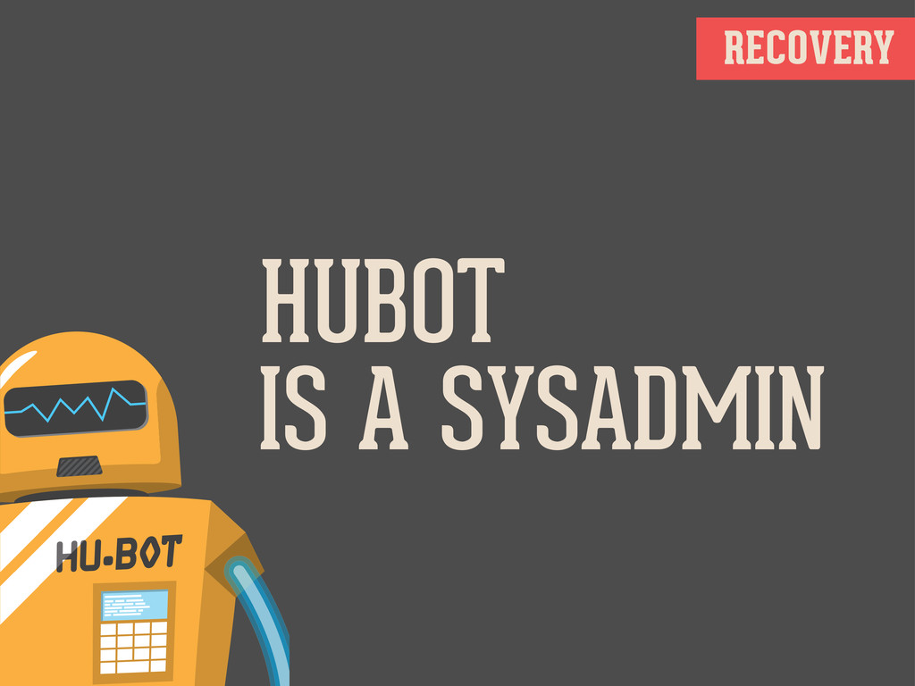RECOVERY HUBOT IS A SYSADMIN