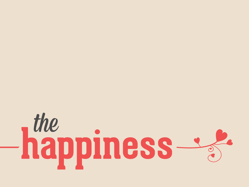 — happiness the — — — —