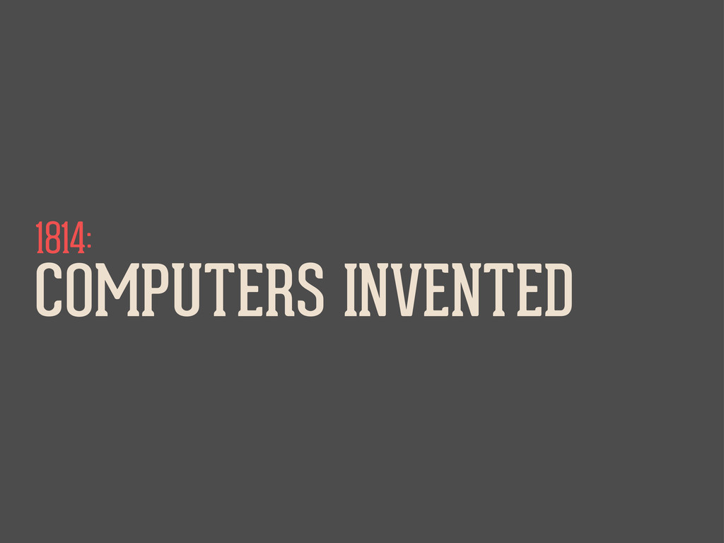 1814: COMPUTERS INVENTED