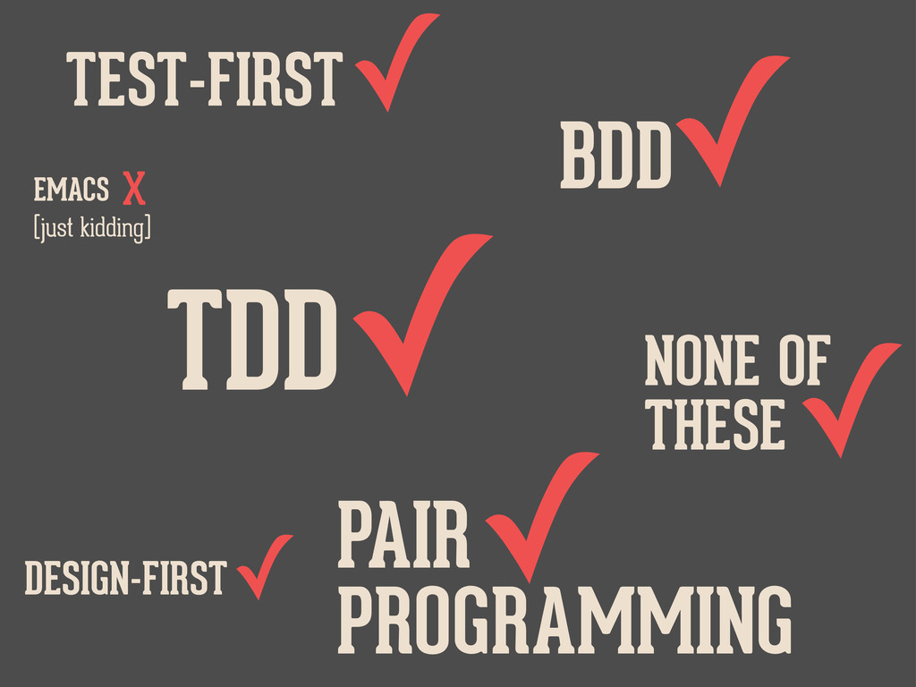 TDD✓ PAIR PROGRAMMING ✓ BDD ✓ TEST-FIRST ✓ DESI...