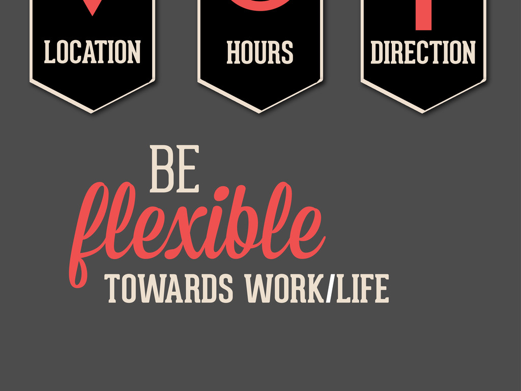flexible LOCATION  HOURS  DIRECTION  BE TOWA...