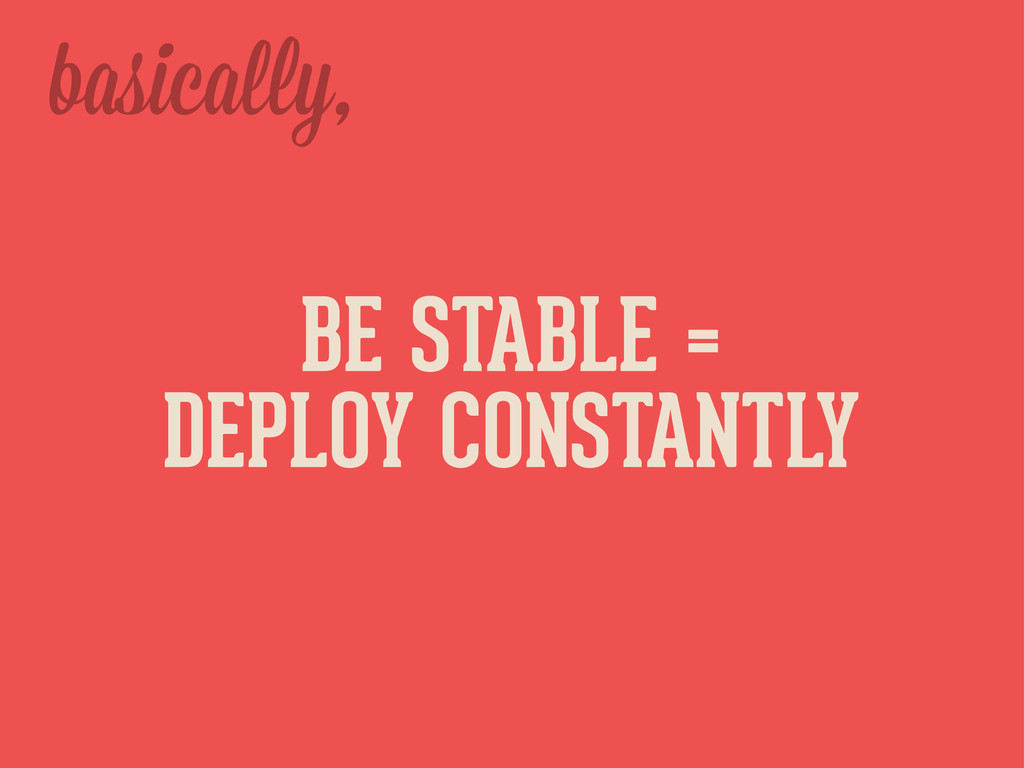 basica y, BE STABLE = DEPLOY CONSTANTLY
