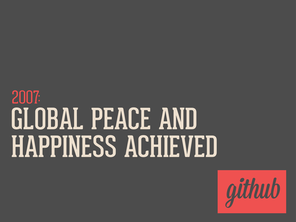 2007: githu GLOBAL PEACE AND HAPPINESS ACHIEVED