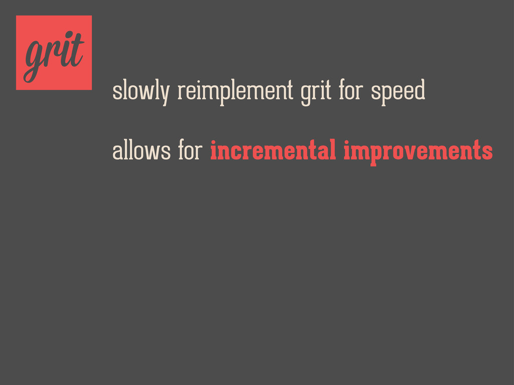grit slowly reimplement grit for speed allows f...
