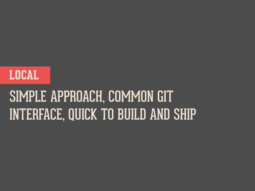 SIMPLE APPROACH, COMMON GIT INTERFACE, QUICK TO...
