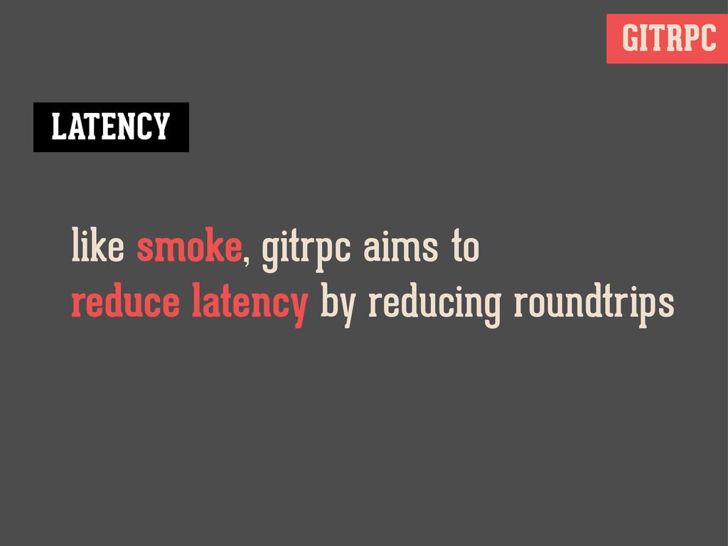 GITRPC like smoke, gitrpc aims to reduce latenc...