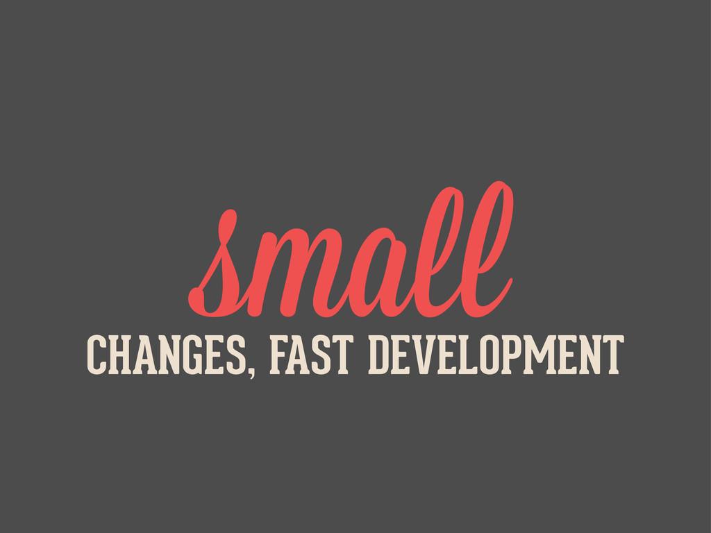 sma CHANGES, FAST DEVELOPMENT