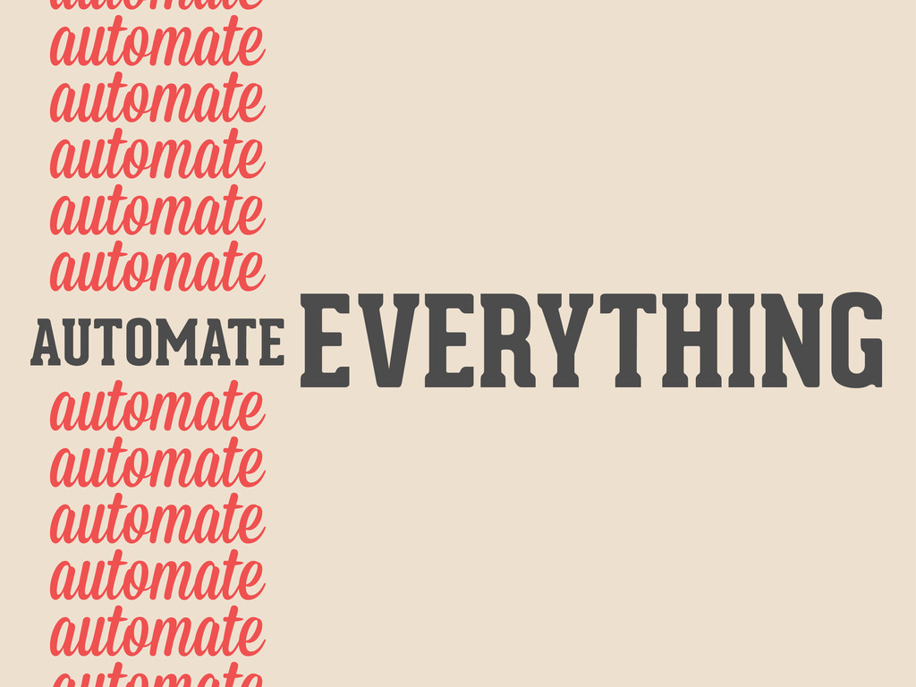 EVERYTHING automate automate automate automate ...