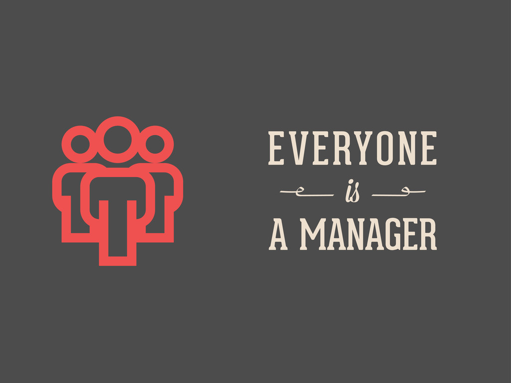  EVERYONE i A MANAGER