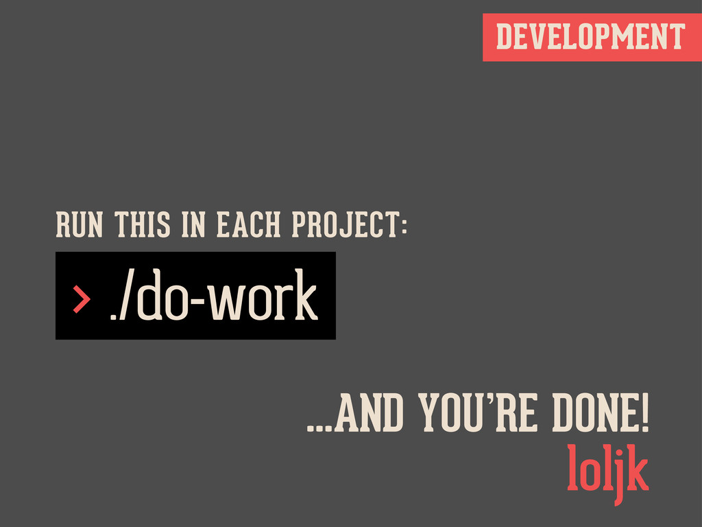 DEVELOPMENT > ./do-work RUN THIS IN EACH PROJEC...