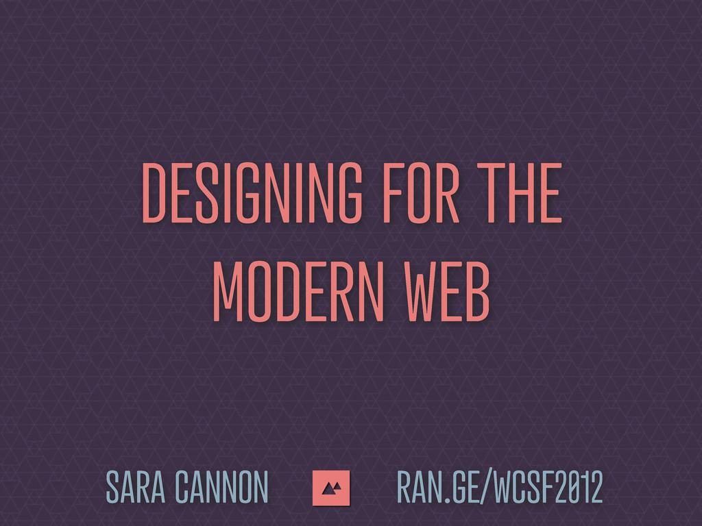 DESIGNING FOR THE MODERN WEB SARA CANNON RAN.GE...