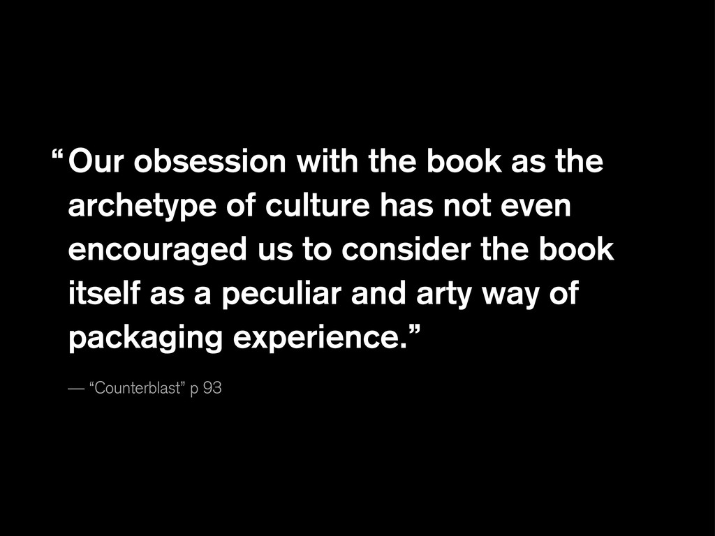 Our obsession with the book as the archetype of...