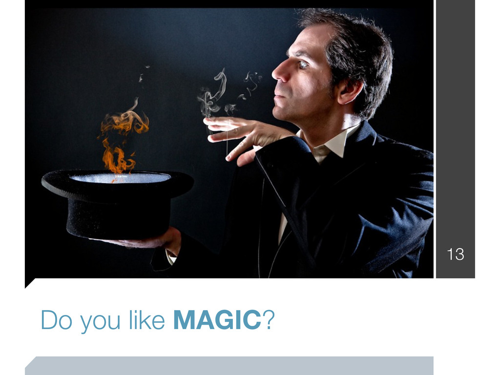 13 Do you like MAGIC?