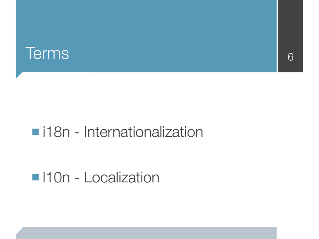 Terms 6 ■i18n - Internationalization ■l10n - Lo...