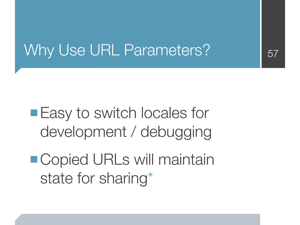 Why Use URL Parameters? 57 ■Easy to switch loca...