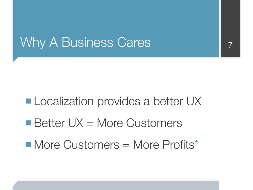 Why A Business Cares 7 ■Localization provides a...