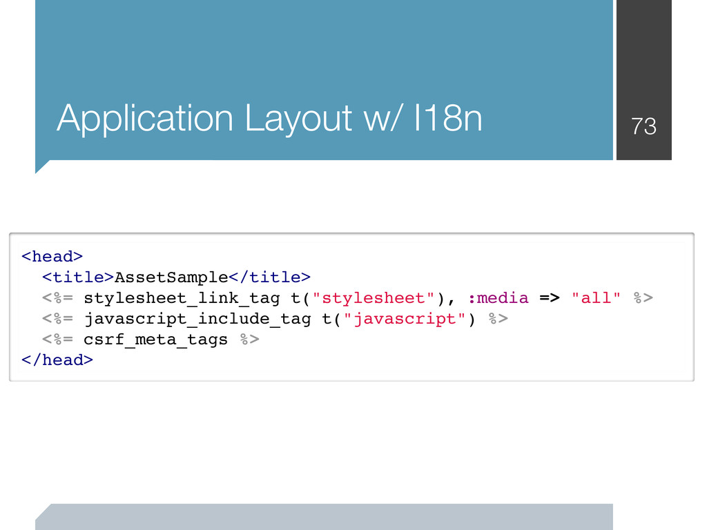 Application Layout w/ I18n 73 <head> <title>Ass...
