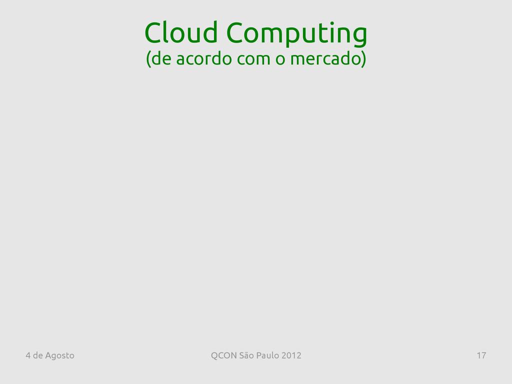 4 de Agosto QCON São Paulo 2012 17 Cloud Comput...