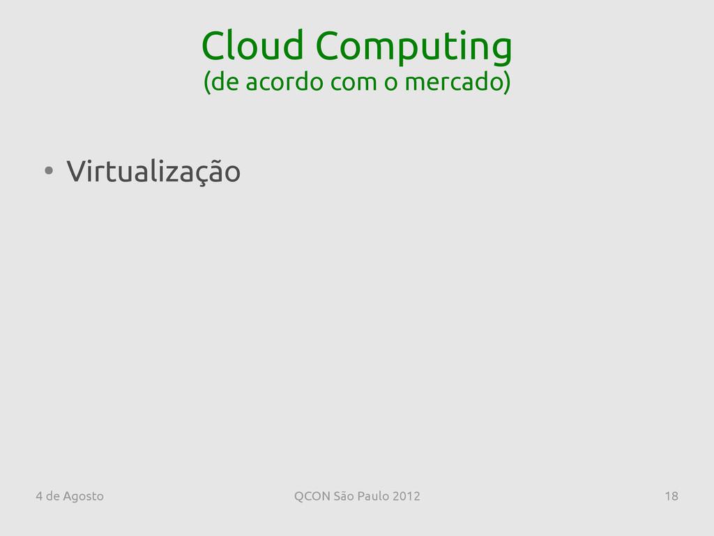 4 de Agosto QCON São Paulo 2012 18 Cloud Comput...