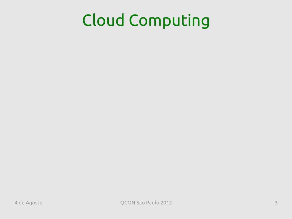 4 de Agosto QCON São Paulo 2012 3 Cloud Computi...