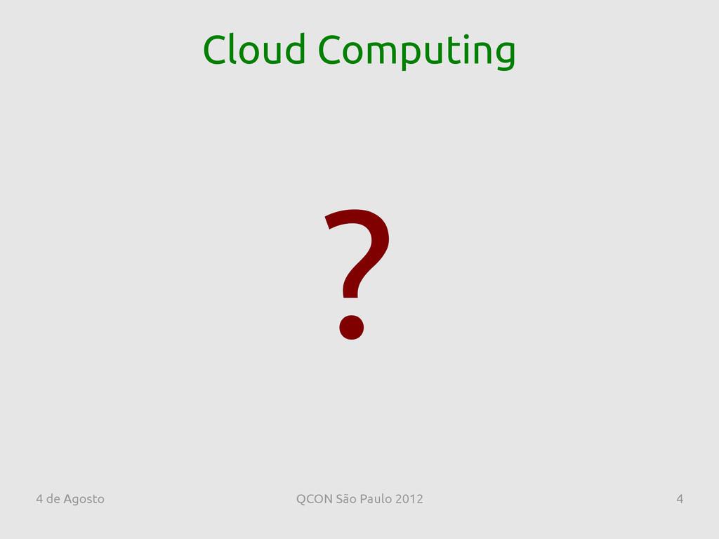 4 de Agosto QCON São Paulo 2012 4 Cloud Computi...
